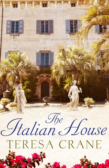 The Italian House - A gripping story of passion and family secrets ebook by Teresa Crane