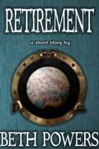 Retirement: A Short Story ebook by Beth Powers