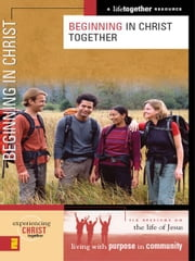 Beginning in Christ Together ebook by Brett Eastman,Dee Eastman,Todd Wendorff,Denise Wendorff,Karen Lee-Thorp