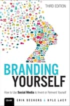 Branding Yourself - How to Use Social Media to Invent or Reinvent Yourself ebook by Kyle Lacy, Erik Deckers