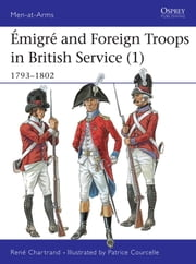 Émigré and Foreign Troops in British Service (1) - 1793-1802 ebook by Rene Chartrand,Patrice Courcelle