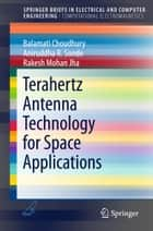 Terahertz Antenna Technology for Space Applications ebook by Balamati Choudhury, Rakesh Mohan Jha, Aniruddha R. Sonde