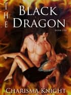 The Black Dragon ebook by Charisma Knight