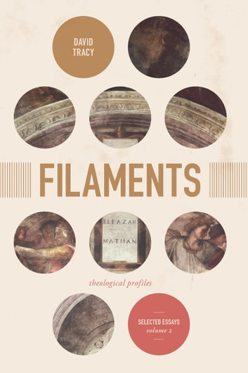 Filaments - Theological Profiles: Selected Essays, Volume 2 ebook by David Tracy