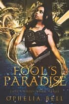 Fool's Paradise ebook by Ophelia Bell