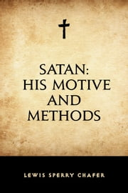 Satan: His Motive and Methods ebook by Lewis Sperry Chafer
