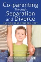Co-parenting Through Separation and Divorce - Putting Your Children First ebook by Jann Blackstone, David Hill