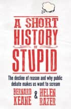 A Short History of Stupid ebook by Helen Razer and Bernard Keane