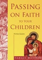 Passing on Faith to Your Children ebook by Peter Kahn