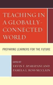 Teaching in a Globally-Connected World: Preparing Learners for the Future ebook by Sparapani, Ervin F.