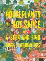 Houseplants and Hot Sauce - A Seek-and-Find Book for Grown-Ups ebook by Sally Nixon