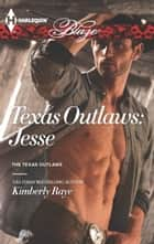 Texas Outlaws: Jesse eBook by Kimberly Raye