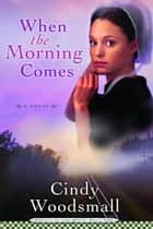 When the Morning Comes ebook by Cindy Woodsmall