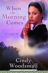 When the Morning Comes - Book 2 in the Sisters of the Quilt Amish Series ebook by Cindy Woodsmall