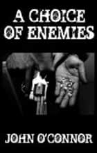 A Choice Of Enemies ebook by John O'Connor