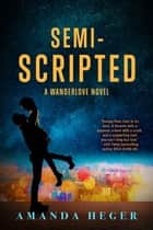 Semi-Scripted - A Wanderlove Novel ebook by Amanda Heger