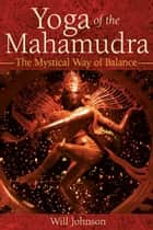 Yoga of the Mahamudra ebook by Will Johnson