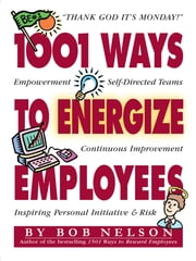 1001 Ways to Energize Employees ebook by Ken Blanchard,Barton Morris,Bob Nelson Ph.D.