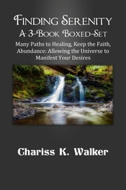 Finding Serenity 3-Book Boxed-Set: Many Paths to Healing, Keep the Faith, Abundance ebook by Chariss K. Walker