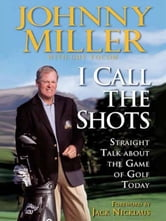 I Call the Shots ebook by Johnny Miller,Guy Yocom
