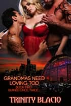 Burned Once, Twice... - Grandmas Need Loving Too, #2 ebook by Trinity Blacio