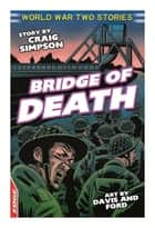 EDGE: World War Two Short Stories: Bridge of Death ebook by Craig Simpson