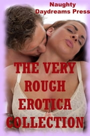 The Very Rough Erotica Collection (Twenty Hardcore Erotica Stories) ebook by Naughty Daydreams Press