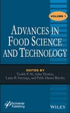 Advances in Food Science and Technology, Volume 1 ebook by Sabu Thomas, Laura B. Iturriaga, Pablo Daniel Ribotta,...
