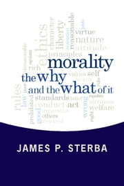 Morality - The Why and the What of It ebook by James P. Sterba