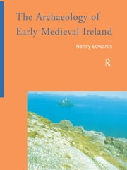 The Archaeology of Early Medieval Ireland ebook by Nancy Edwards