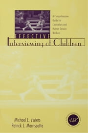 Effective Interviewing of Children - A Comprehensive Guide for Counselors and Human Service Workers ebook by Michael Zwiers,Patrick J. Morrissette