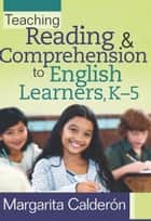 Teaching Reading & Comprehension to English Learners, K5 ebook by Margarita Calderón