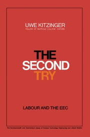 The Second Try: Labour and the EEC ebook by Kitzinger, Uwe