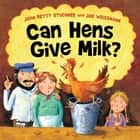 Can Hens Give Milk? ebook by Joan Betty Stuchner, Joe Weissmann