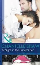 A Night in the Prince's Bed (Mills & Boon Modern) ebook by Chantelle Shaw