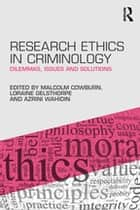 Research Ethics in Criminology - Dilemmas, Issues and Solutions ebook by Malcolm Cowburn, Loraine Gelsthorpe, Azrini Wahidin