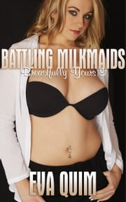 Battling Milkmaids - Milky Sex and Romance  Ebook di  Eva Quim