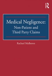 Medical Negligence: Non-Patient and Third Party Claims ebook by Rachael Mulheron