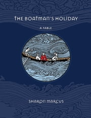 The Boatman's Holiday: A Fable ebook by Sharon Marcus