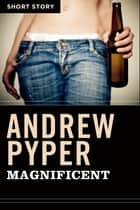 Magnificent - Short Story ebook by Andrew Pyper