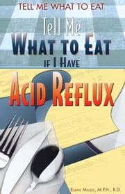 Tell Me What to Eat if I Have Acid Reflux ebook by Magee, Elaine