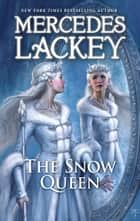 The Snow Queen ebook by Mercedes Lackey