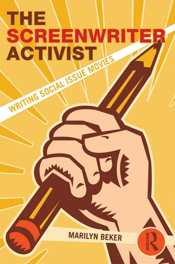 The Screenwriter Activist - Writing Social Issue Movies ebook by Marilyn Beker