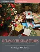 30 Classic Christmas Short Stories (Illustrated Edition) ebook by