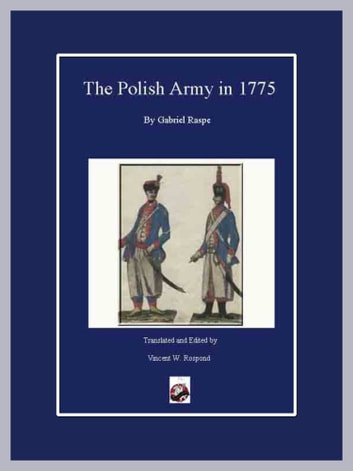 The Polish Army in 1775 ebook by Gabriel Nichols Raspe,Vincent Rospond