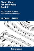Sheet Music for Trombone: Book 2 ebook by Michael Shaw