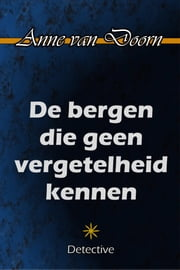De bergen die geen vergetelheid kennen ebook by Anne van Doorn