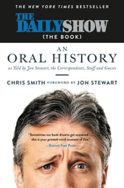 The Daily Show (The Book) - An Oral History as Told by Jon Stewart, the Correspondents, Staff and Guests ebook by Jon Stewart, Chris Smith
