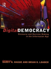 Digital Democracy - Discourse and Decision Making in the Information Age ebook by Barry N. Hague,Brian D Loader