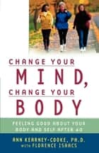 Change Your Mind, Change Your Body ebook by Florence Isaacs,Ann Kearney-Cooke, Ph.D.